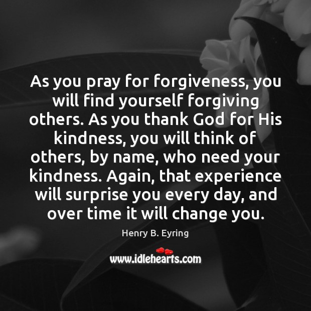 Image, As you pray for forgiveness, you will find yourself forgiving others. As