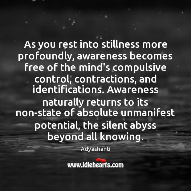Image, As you rest into stillness more profoundly, awareness becomes free of the