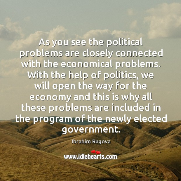 As you see the political problems are closely connected with the economical problems. Image