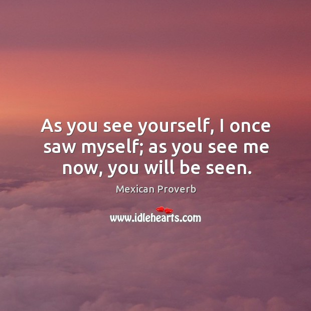 Image, As you see yourself, I once saw myself; as you see me now, you will be seen.