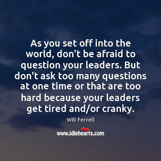 As you set off into the world, don't be afraid to question Don't Be Afraid Quotes Image