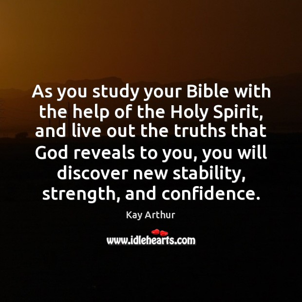 As you study your Bible with the help of the Holy Spirit, Kay Arthur Picture Quote