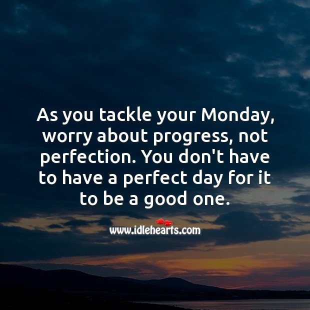 As you tackle your Monday, worry about progress, not perfection. Progress Quotes Image