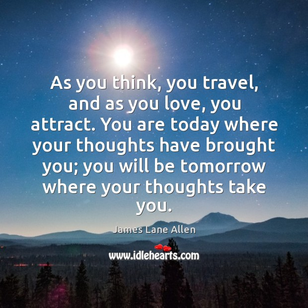 As you think, you travel, and as you love, you attract. Image