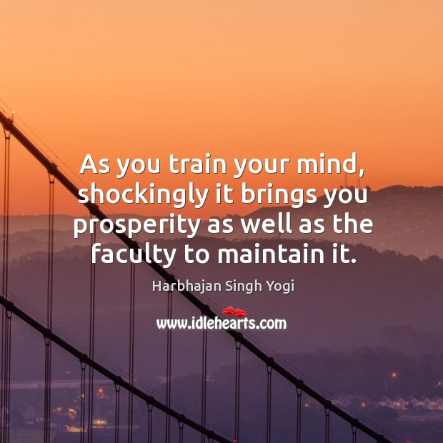 Image, As you train your mind, shockingly it brings you prosperity as well