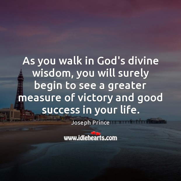 As you walk in God's divine wisdom, you will surely begin to Joseph Prince Picture Quote