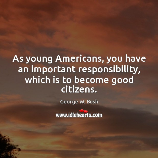 Image, As young Americans, you have an important responsibility, which is to become