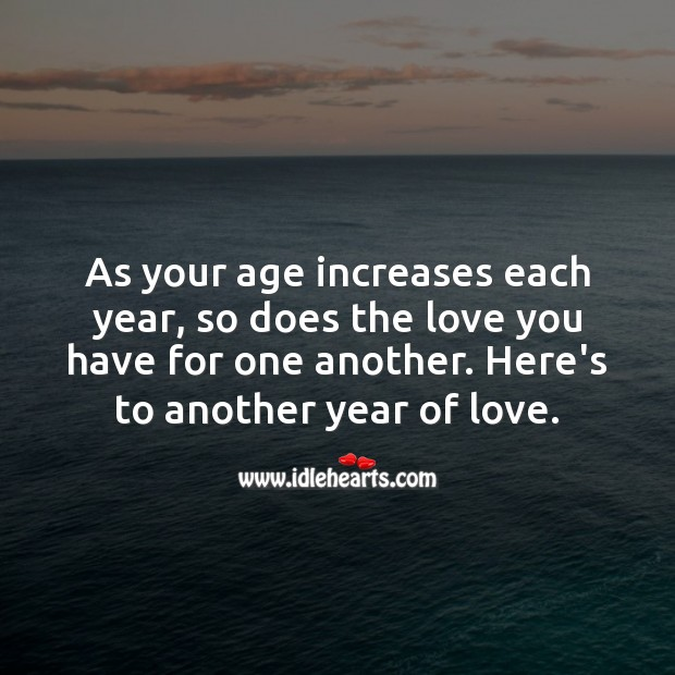As your age increases each year, so does the love you have for one another. Wedding Anniversary Messages Image