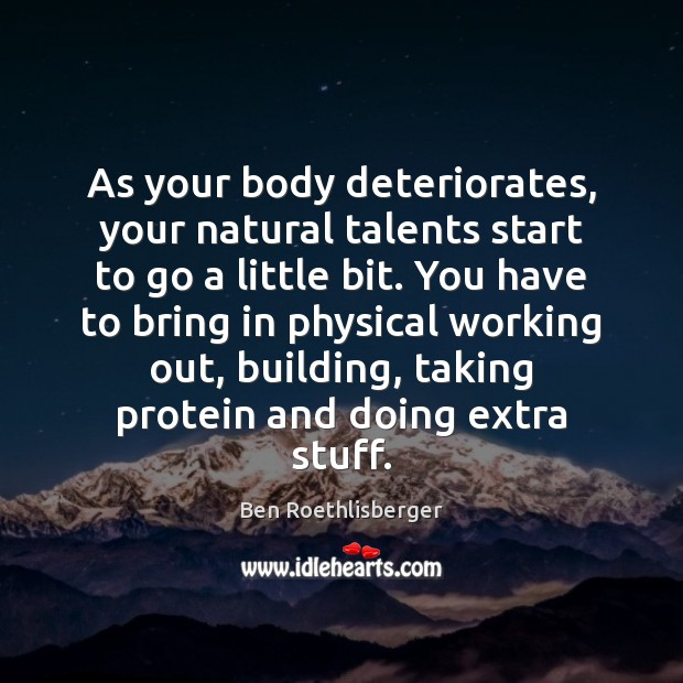 Image, As your body deteriorates, your natural talents start to go a little