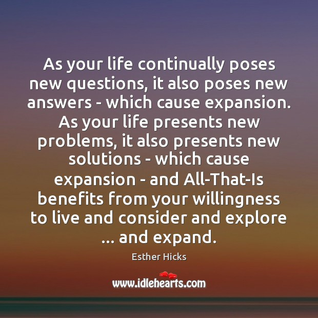As your life continually poses new questions, it also poses new answers Image