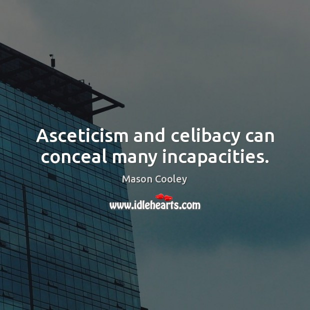 Asceticism and celibacy can conceal many incapacities. Image