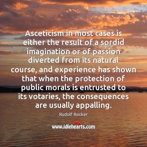 Asceticism in most cases is either the result of a sordid imagination Image