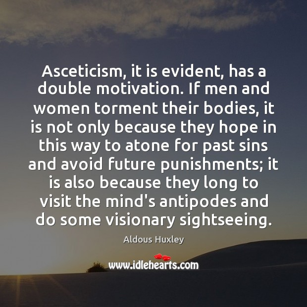 Asceticism, it is evident, has a double motivation. If men and women Image