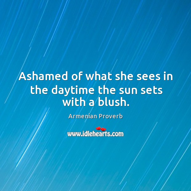 Ashamed of what she sees in the daytime the sun sets with a blush. Armenian Proverbs Image