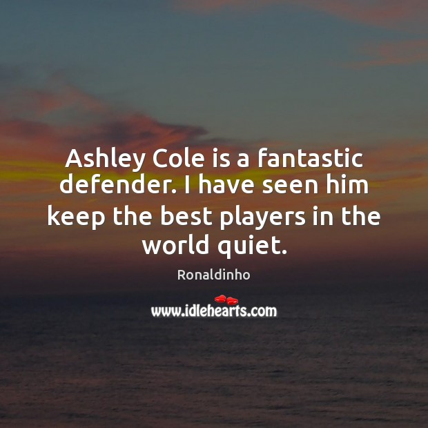 Image, Ashley Cole is a fantastic defender. I have seen him keep the