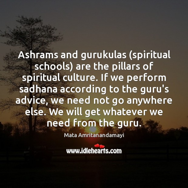 Ashrams and gurukulas (spiritual schools) are the pillars of spiritual culture. If Mata Amritanandamayi Picture Quote