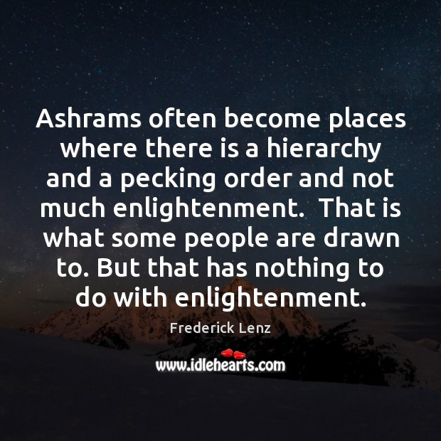 Ashrams often become places where there is a hierarchy and a pecking Image