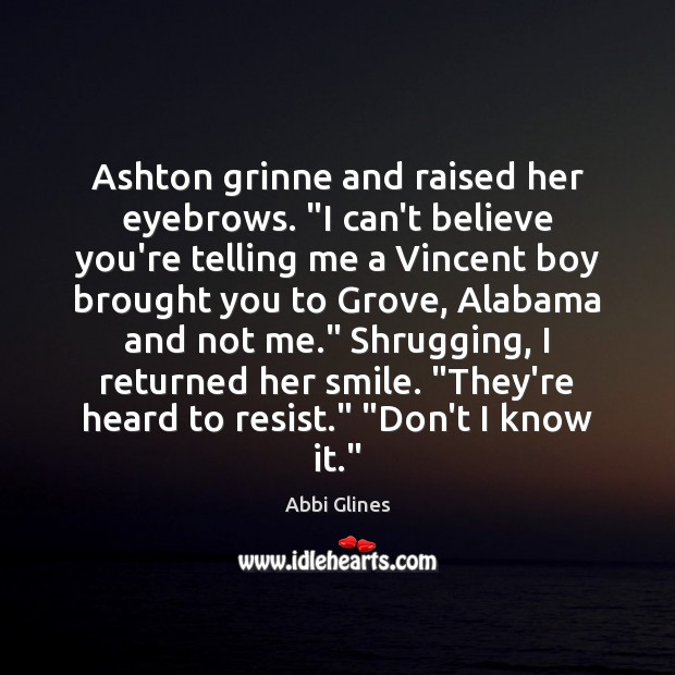 "Image, Ashton grinne and raised her eyebrows. ""I can't believe you're telling me"