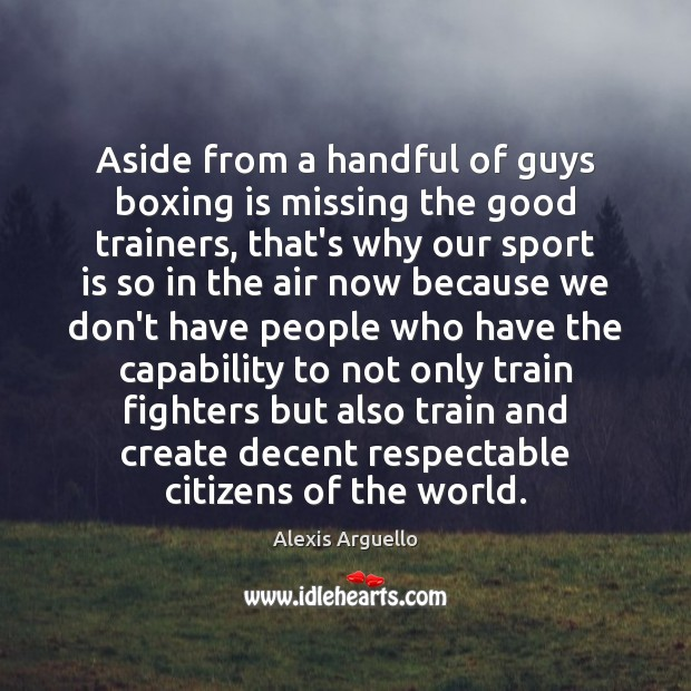 Image, Aside from a handful of guys boxing is missing the good trainers,