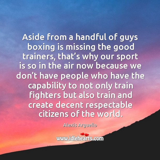 Aside from a handful of guys boxing is missing the good trainers, that's why our sport is so Image