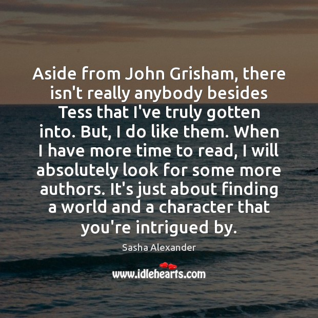 Aside from John Grisham, there isn't really anybody besides Tess that I've Image