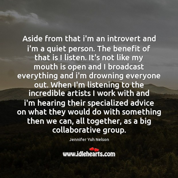 Aside from that i'm an introvert and i'm a quiet person. The Jennifer Yuh Nelson Picture Quote