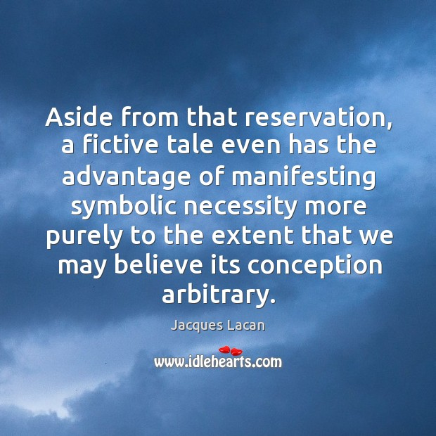 Aside from that reservation, a fictive tale even has the advantage of manifesting symbolic Image