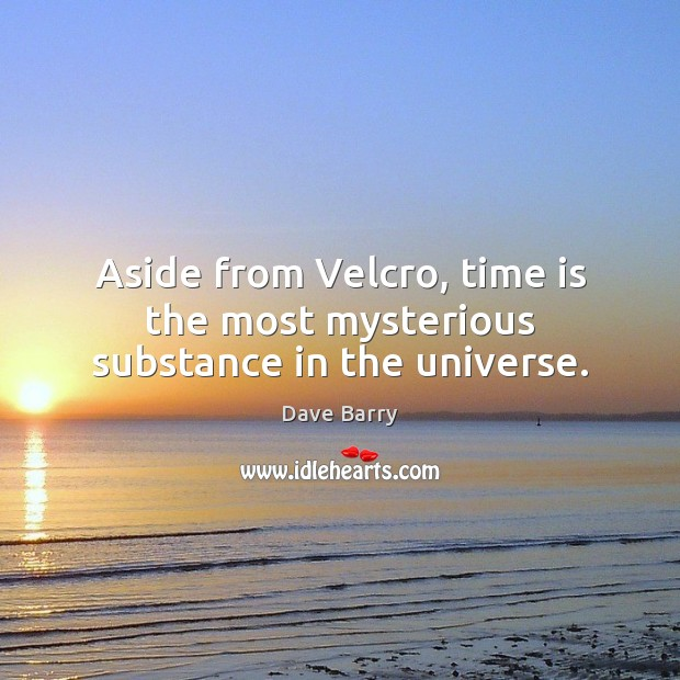 Image, Aside from Velcro, time is the most mysterious substance in the universe.