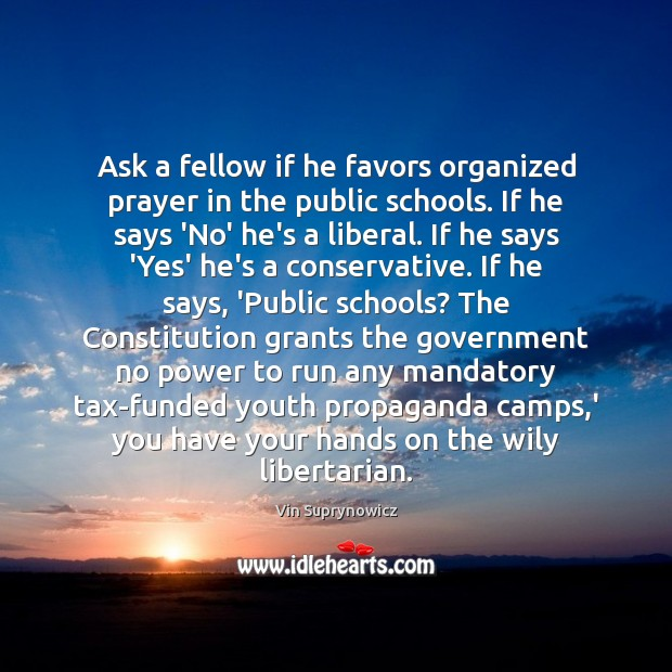 Ask a fellow if he favors organized prayer in the public schools. Image