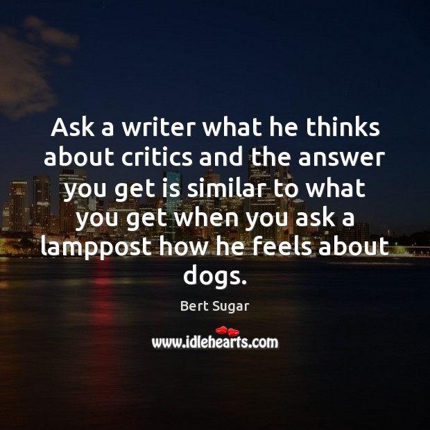Image, Ask a writer what he thinks about critics and the answer you