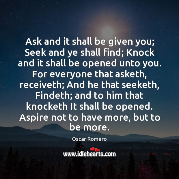 Ask and it shall be given you; Seek and ye shall find; Oscar Romero Picture Quote