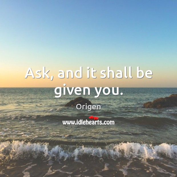 Ask, and it shall be given you. Image