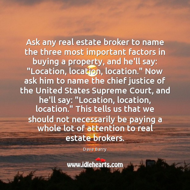 Ask any real estate broker to name the three most important factors Real Estate Quotes Image