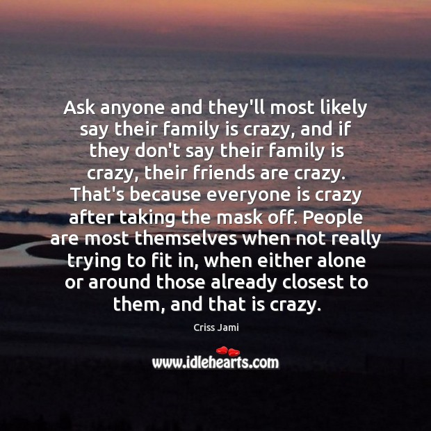 Ask anyone and they'll most likely say their family is crazy, and Image