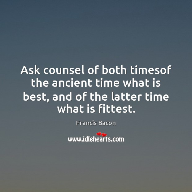 Ask counsel of both timesof the ancient time what is best, and Image