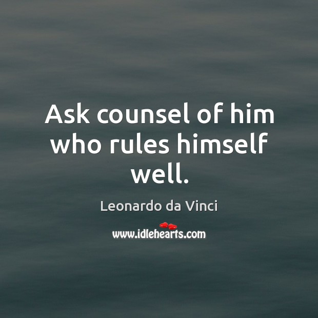 Ask counsel of him who rules himself well. Image