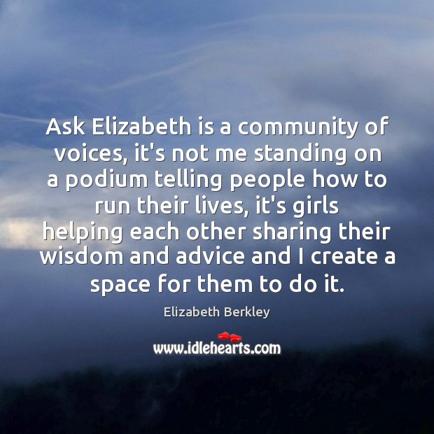 Ask Elizabeth is a community of voices, it's not me standing on Image