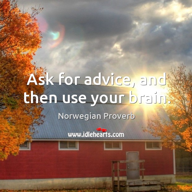 Ask for advice, and then use your brain. Norwegian Proverbs Image