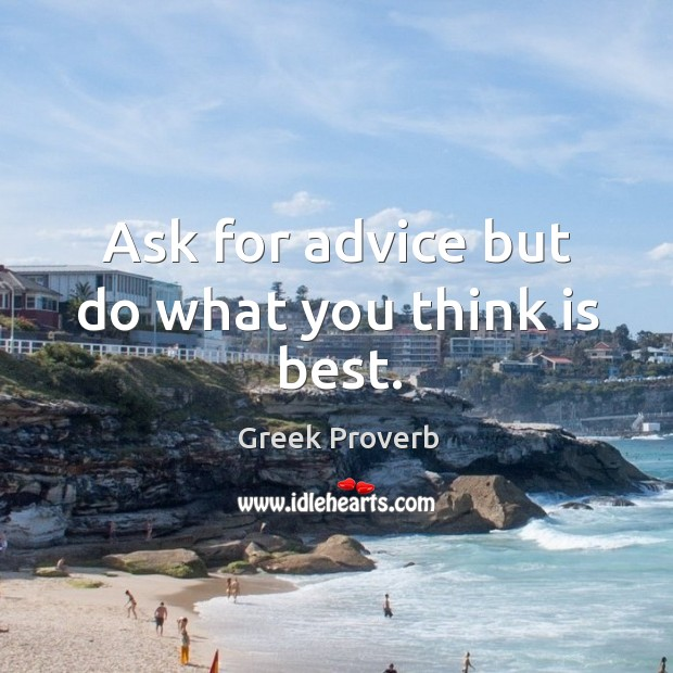 Ask for advice but do what you think is best. Greek Proverbs Image