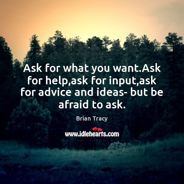 Ask for what you want.Ask for help,ask for input,ask Image