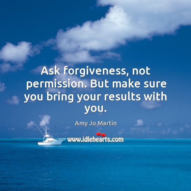 Image, Ask forgiveness, not permission. But make sure you bring your results with you.