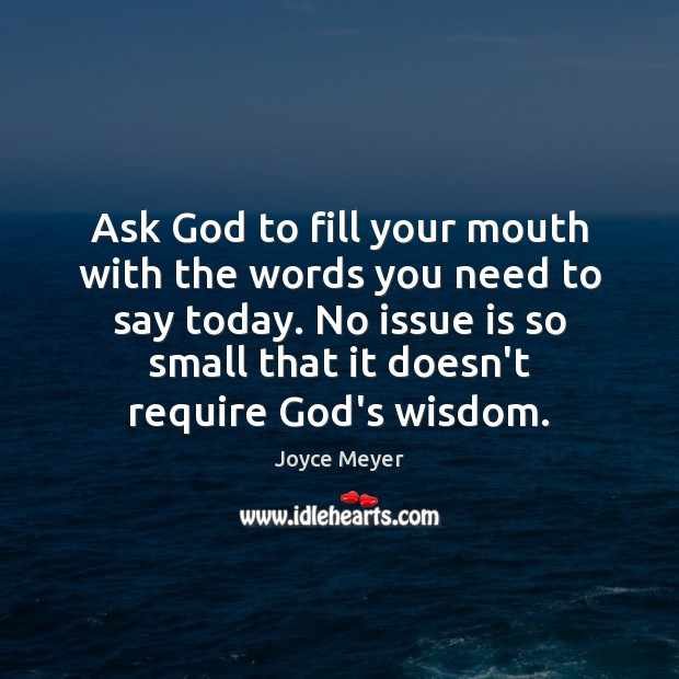 Image, Ask God to fill your mouth with the words you need to