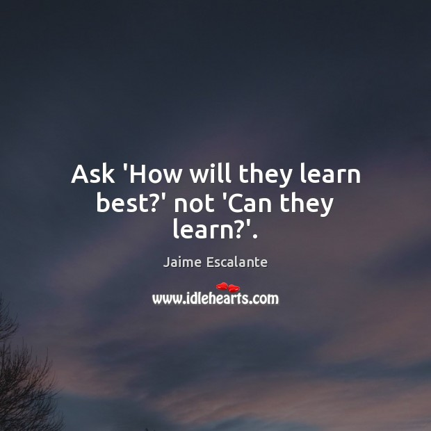 Ask 'How will they learn best?' not 'Can they learn?'. Image