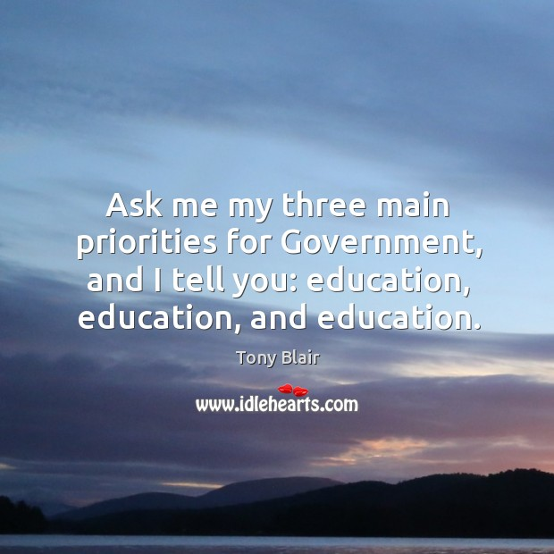 Image, Ask me my three main priorities for Government, and I tell you:
