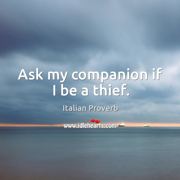 Image, Ask my companion if I be a thief.