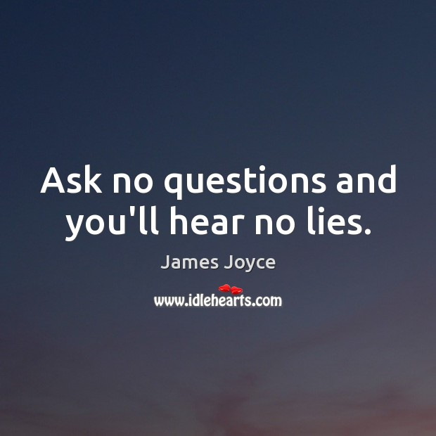 Ask no questions and you'll hear no lies. James Joyce Picture Quote