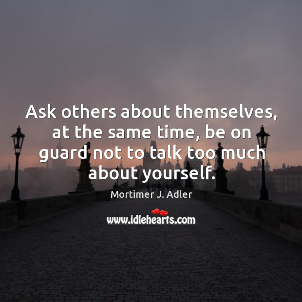 Image, Ask others about themselves, at the same time, be on guard not to talk too much about yourself.
