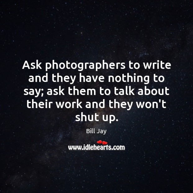 Image, Ask photographers to write and they have nothing to say; ask them