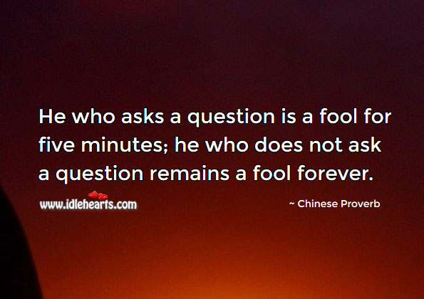 Image, He who does not ask a question remains a fool forever.