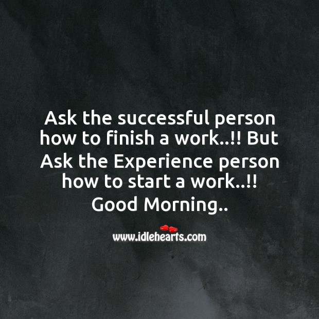 Ask the successful person how to finish a work..!! Good Morning Messages Image
